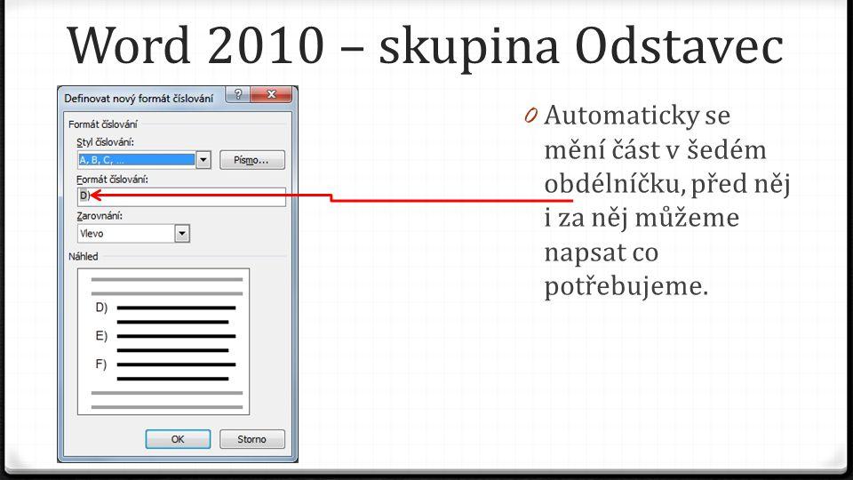 Word 2010 – skupina Odstavec 0 Automaticky se mění část v šedém obdélníčku, před něj i za něj můžeme napsat co potřebujeme.
