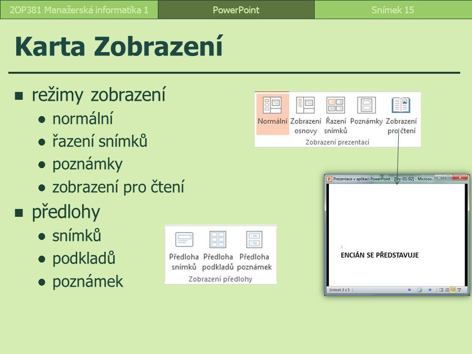 PowerPointSnímek 152OP381 Manažerská informatika 1 Karta Zobrazení režimy zobrazení normální řazení snímků poznámky zobrazení pro čtení předlohy snímk