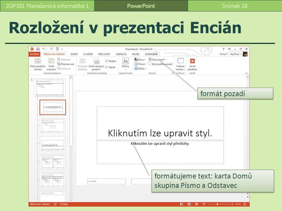 PowerPointSnímek 182OP381 Manažerská informatika 1 Rozložení v prezentaci Encián formátujeme text: karta Domů skupina Písmo a Odstavec formátujeme tex