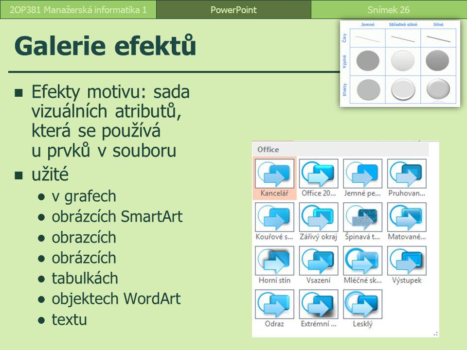 PowerPointSnímek 262OP381 Manažerská informatika 1 Galerie efektů Efekty motivu: sada vizuálních atributů, která se používá u prvků v souboru užité v
