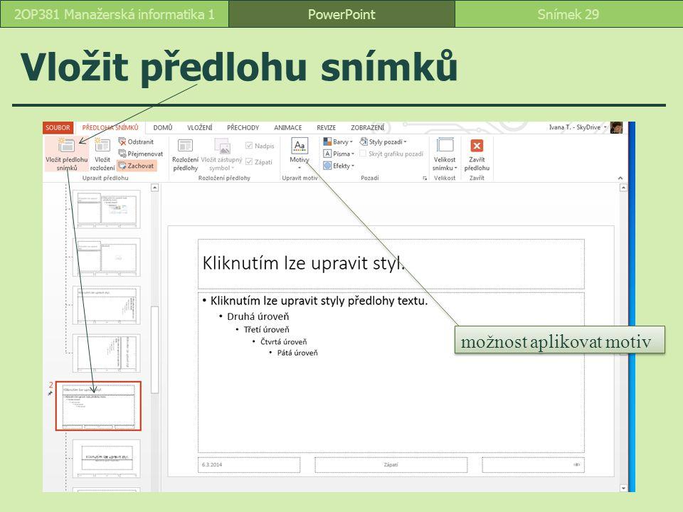 Vložit předlohu snímků PowerPointSnímek 292OP381 Manažerská informatika 1 možnost aplikovat motiv
