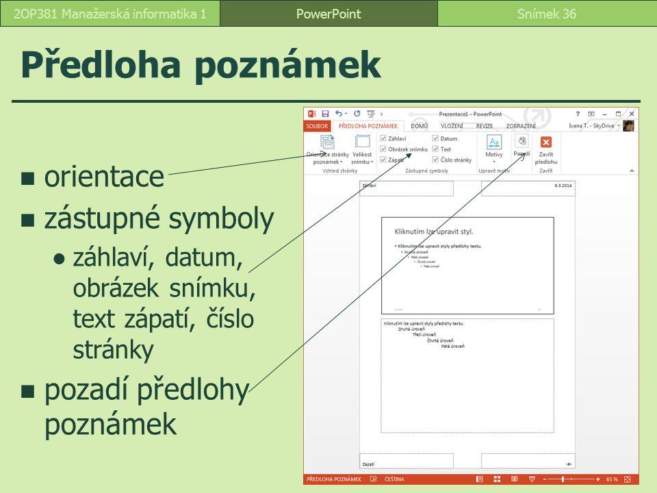 PowerPointSnímek 362OP381 Manažerská informatika 1 Předloha poznámek orientace zástupné symboly záhlaví, datum, obrázek snímku, text zápatí, číslo str