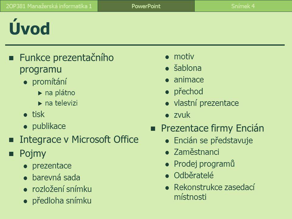 PowerPointSnímek 52OP381 Manažerská informatika 1 Úvodní obrazovka PowerPointu panel nástrojů Rychlý přístup volba Soubor tlačítko Přizpůsobit panel nástrojů Rychlý přístup název prezentace přizpůsobení snímku aktuálnímu oknu lupa dělící příčka pořadí snímku z celkového počtu snímků jazyk skupina příkazové tlačítko rozhraní Microsoft Office Fluent