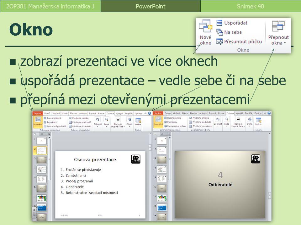 Okno zobrazí prezentaci ve více oknech uspořádá prezentace – vedle sebe či na sebe přepíná mezi otevřenými prezentacemi PowerPointSnímek 402OP381 Mana