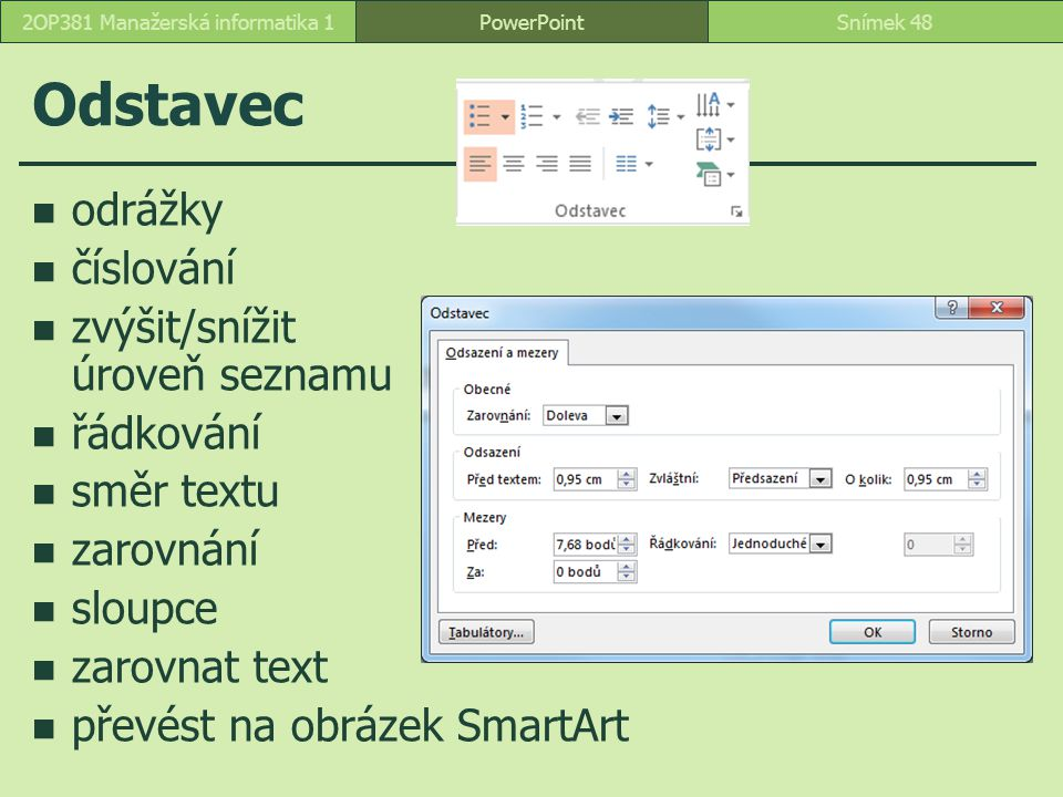 Odstavec odrážky číslování zvýšit/snížit úroveň seznamu řádkování směr textu zarovnání sloupce zarovnat text převést na obrázek SmartArt PowerPointSní