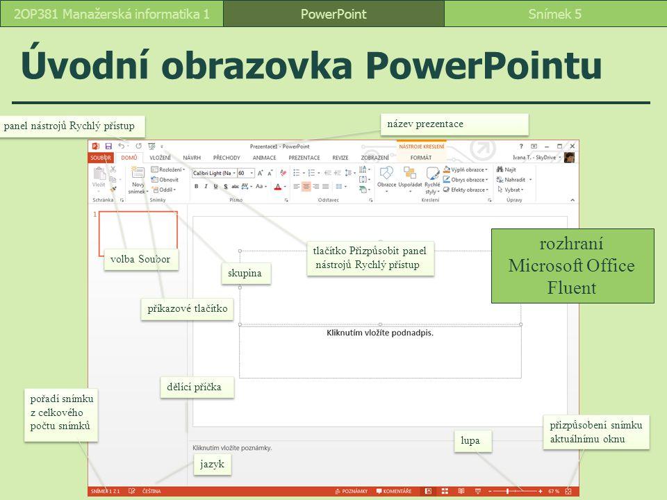 PowerPointSnímek 52OP381 Manažerská informatika 1 Úvodní obrazovka PowerPointu panel nástrojů Rychlý přístup volba Soubor tlačítko Přizpůsobit panel n