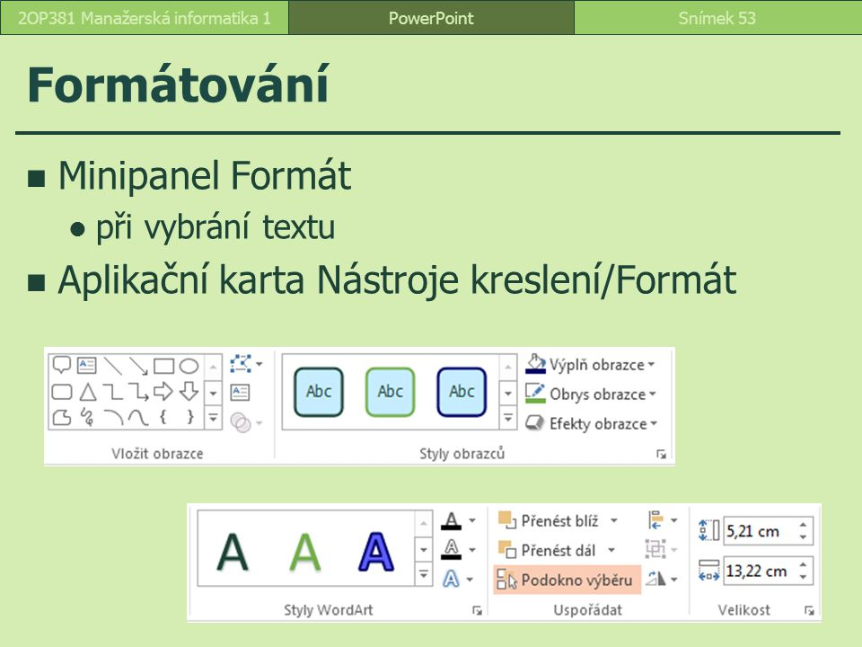 PowerPointSnímek 532OP381 Manažerská informatika 1 Formátování Minipanel Formát při vybrání textu Aplikační karta Nástroje kreslení/Formát