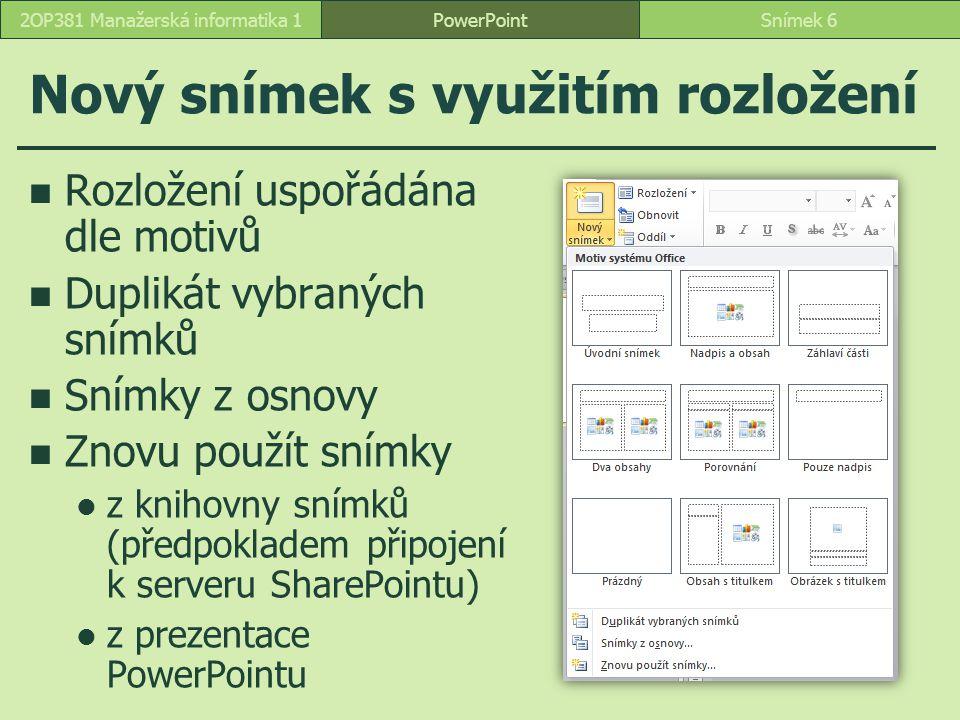 PowerPointSnímek 272OP381 Manažerská informatika 1 Vlastní rozložení duplikace a modifikace rozložení Záhlaví části 2 – centrované změna pozice potlačení velkých písmen v nadpisu centrování textu vlastní vlastního rozložení Vlastní rozložení  Organizační diagram typy zástupných symbolů  obsah, text, obrázek, graf, tabulka, SmartArt, Medium, Klipart nadpis vlevo dole obsah přes celý snímek aplikace rozložení Záhlaví části 2 – centrované: snímky 3, 6, 10, 12 Organizační diagram: snímek 7