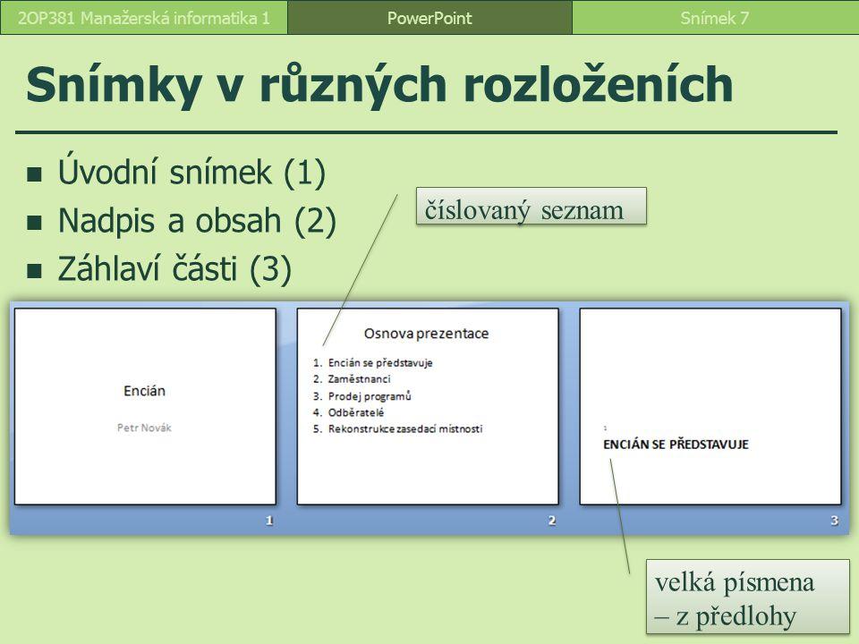 PowerPointSnímek 72OP381 Manažerská informatika 1 Snímky v různých rozloženích Úvodní snímek (1) Nadpis a obsah (2) Záhlaví části (3) velká písmena –
