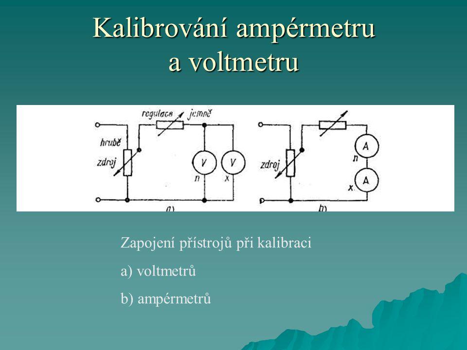 Kalibrování ampérmetru a voltmetru  Před počátkem měření, dříve než zapojíme zdroj, přesvědčíme se o správnosti nulových poloh ruček všech přístrojů.