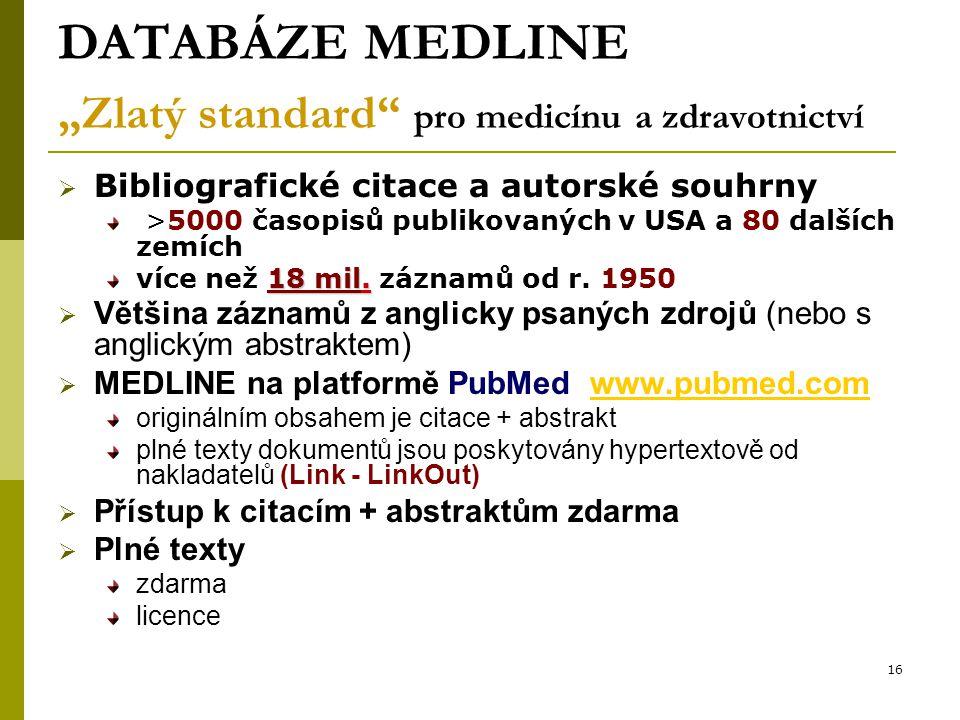 """16 DATABÁZE MEDLINE """"Zlatý standard pro medicínu a zdravotnictví  Bibliografické citace a autorské souhrny >5000 časopisů publikovaných v USA a 80 dalších zemích 18 mil."""