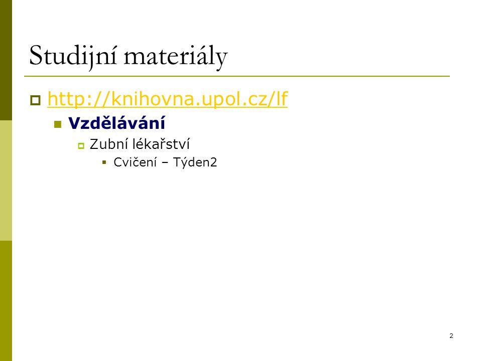 2 Studijní materiály  http://knihovna.upol.cz/lf http://knihovna.upol.cz/lf Vzdělávání  Zubní lékařství  Cvičení – Týden2