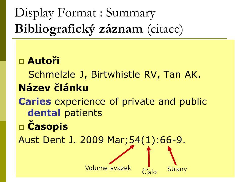 25 Display Format : Summary Bibliografický záznam (citace)  Autoři Schmelzle J, Birtwhistle RV, Tan AK. Název článku Caries experience of private and