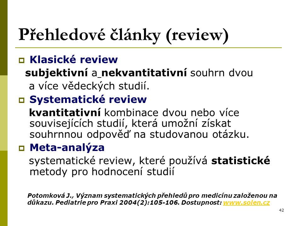42 Přehledové články (review)  Klasické review subjektivní a nekvantitativní souhrn dvou a více vědeckých studií.