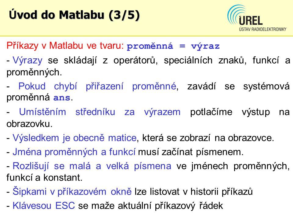 Ú vod do Matlabu (3/5) Příkazy v Matlabu ve tvaru: proměnná = výraz - Výrazy se skládají z operátorů, speciálních znaků, funkcí a proměnných.