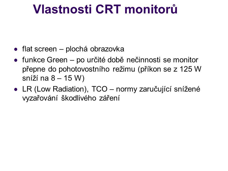 Vlastnosti CRT monitorů flat screen – plochá obrazovka funkce Green – po určité době nečinnosti se monitor přepne do pohotovostního režimu (příkon se