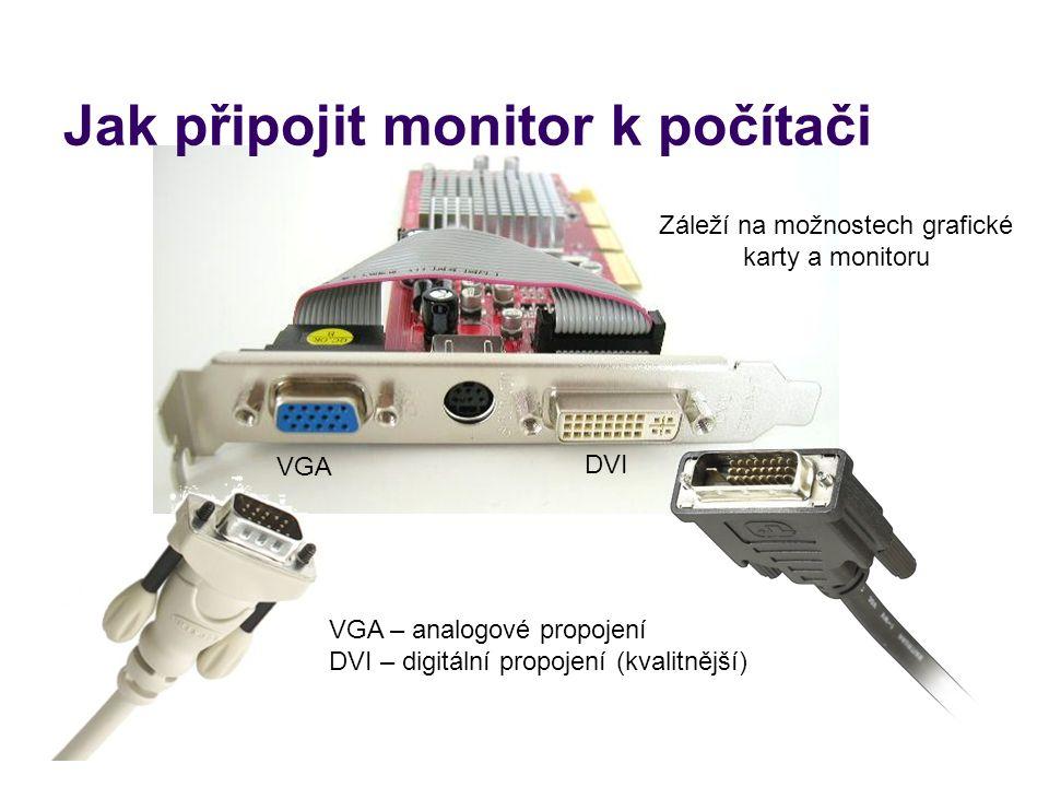 Jak připojit monitor k počítači Záleží na možnostech grafické karty a monitoru VGA DVI VGA – analogové propojení DVI – digitální propojení (kvalitnějš