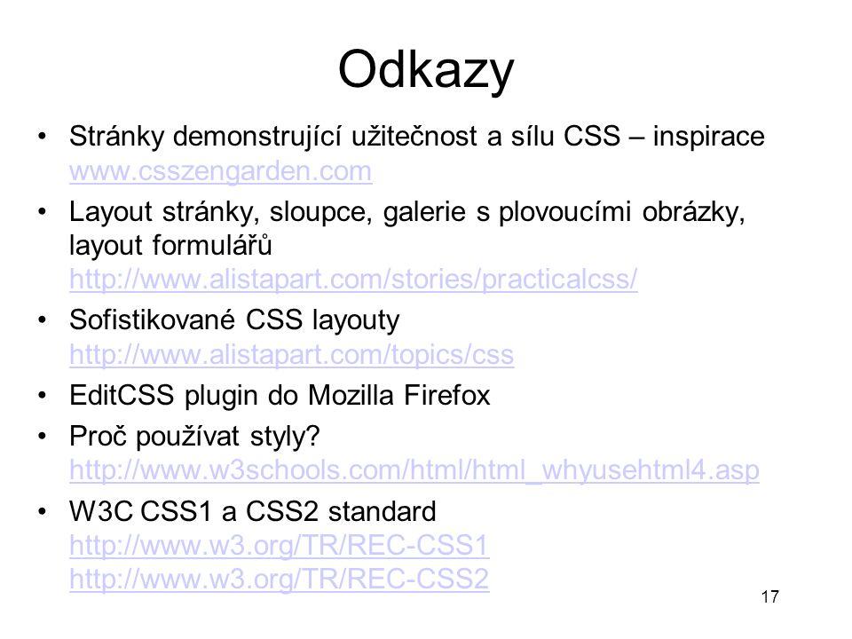 17 Odkazy Stránky demonstrující užitečnost a sílu CSS – inspirace www.csszengarden.com www.csszengarden.com Layout stránky, sloupce, galerie s plovouc