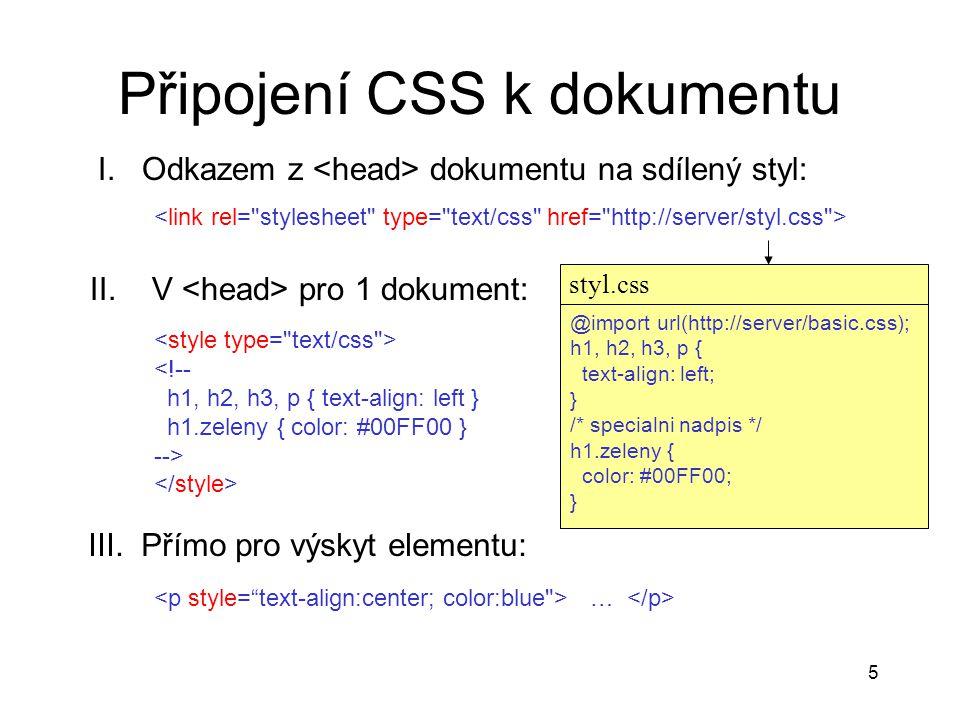 5 Připojení CSS k dokumentu <!-- h1, h2, h3, p { text-align: left } h1.zeleny { color: #00FF00 } --> II. V pro 1 dokument: I. Odkazem z dokumentu na s
