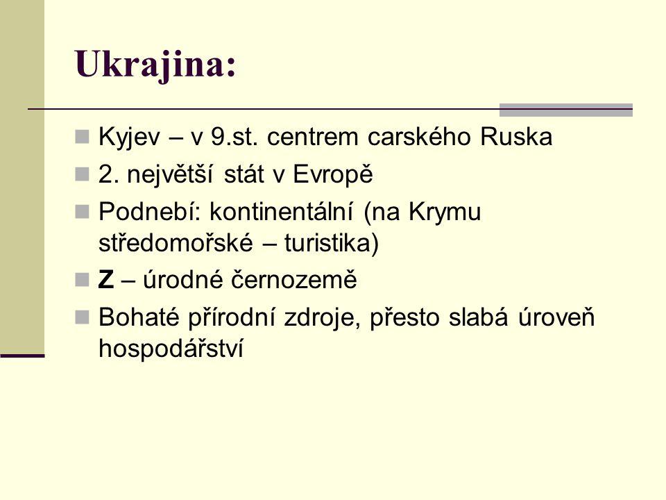 Ukrajina: Kyjev – v 9.st. centrem carského Ruska 2. největší stát v Evropě Podnebí: kontinentální (na Krymu středomořské – turistika) Z – úrodné černo