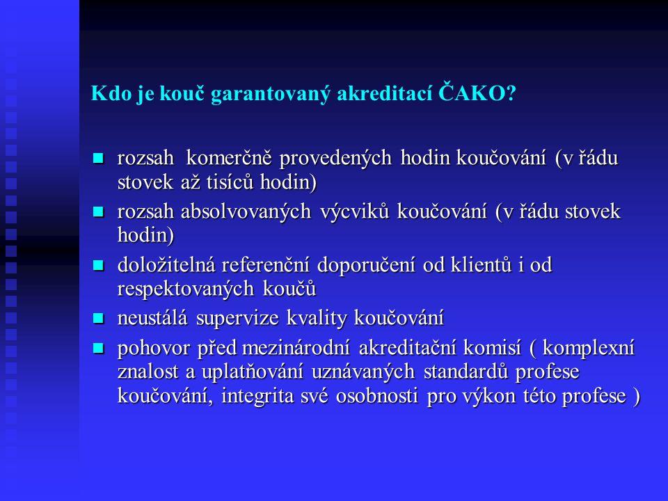 Kdo je kouč garantovaný akreditací ČAKO? rozsah komerčně provedených hodin koučování (v řádu stovek až tisíců hodin) rozsah komerčně provedených hodin