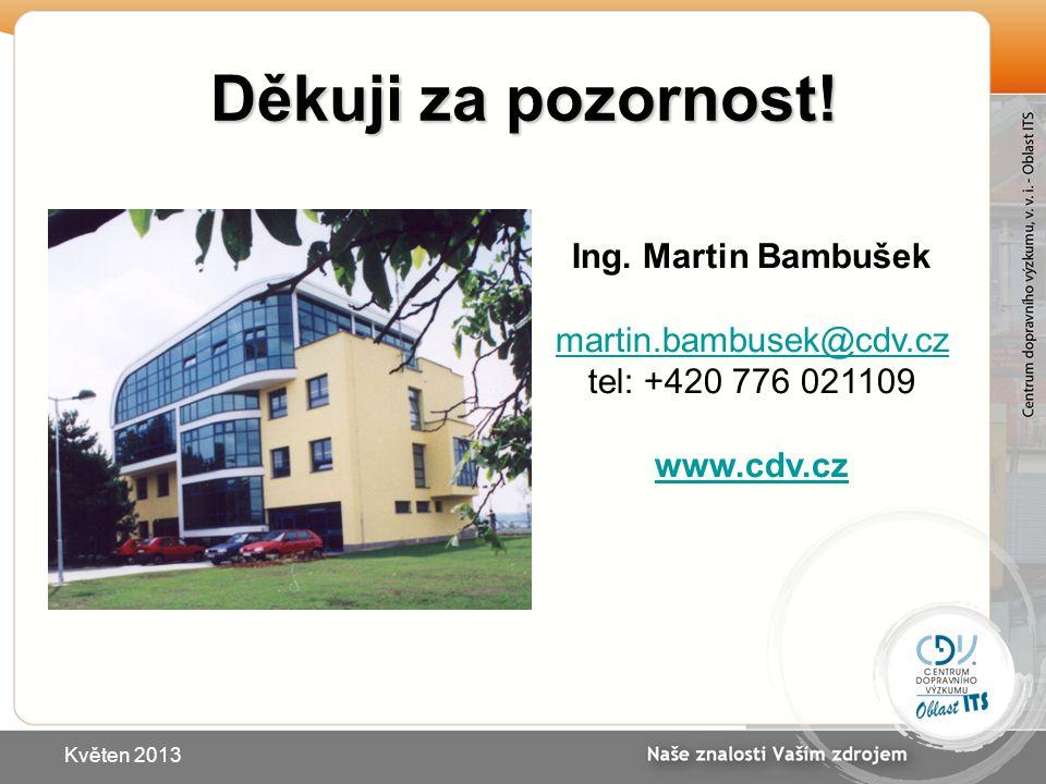 Děkuji za pozornost! Květen 2013 Ing. Martin Bambušek martin.bambusek@cdv.cz tel: +420 776 021109 www.cdv.cz