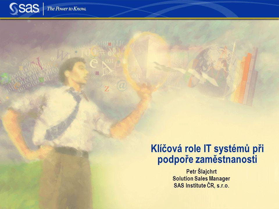 Copyright © 2003, SAS Institute Inc. All rights reserved. Klíčová role IT systémů při podpoře zaměstnanosti Petr Šlajchrt Solution Sales Manager SAS I