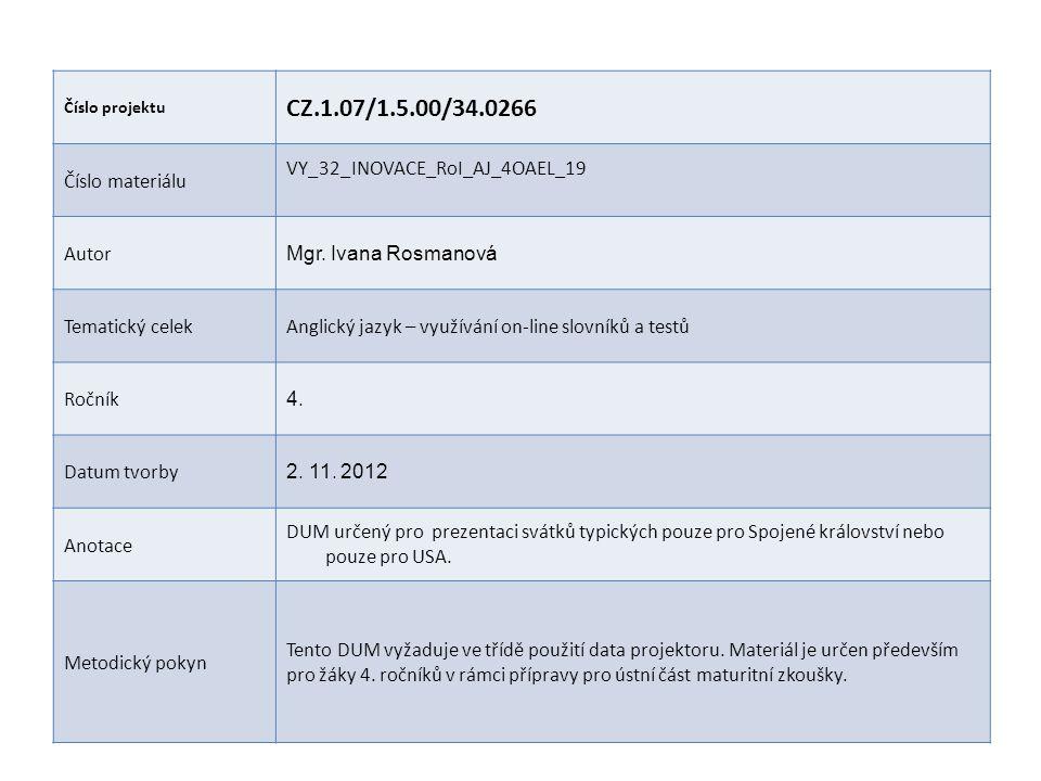 Číslo projektu CZ.1.07/1.5.00/34.0266 Číslo materiálu VY_32_INOVACE_RoI_AJ_4OAEL_19 Autor Mgr. Ivana Rosmanová Tematický celekAnglický jazyk – využívá