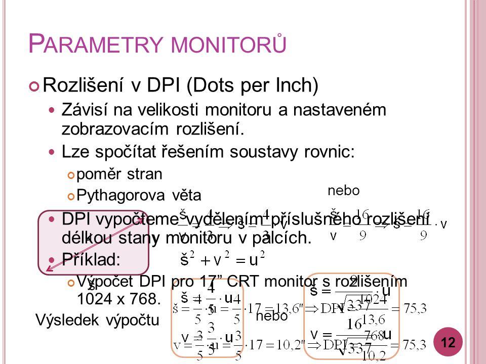 P ARAMETRY MONITORŮ Rozlišení v DPI (Dots per Inch) Závisí na velikosti monitoru a nastaveném zobrazovacím rozlišení. Lze spočítat řešením soustavy ro