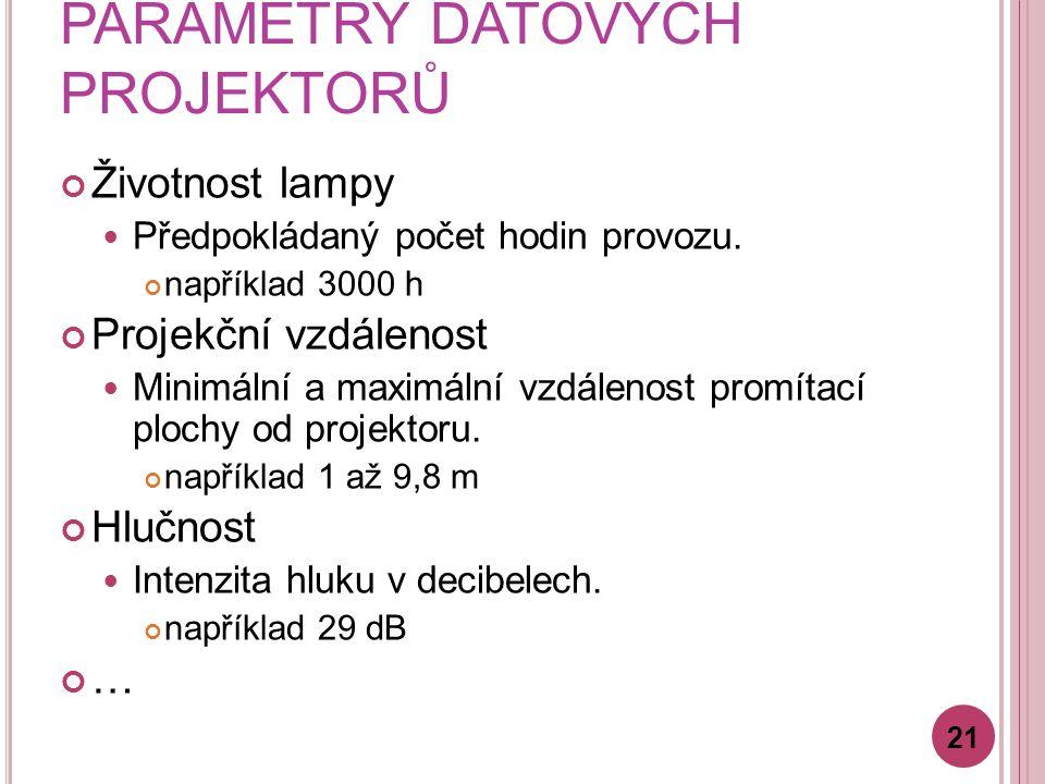 PARAMETRY DATOVÝCH PROJEKTORŮ Životnost lampy Předpokládaný počet hodin provozu. například 3000 h Projekční vzdálenost Minimální a maximální vzdálenos