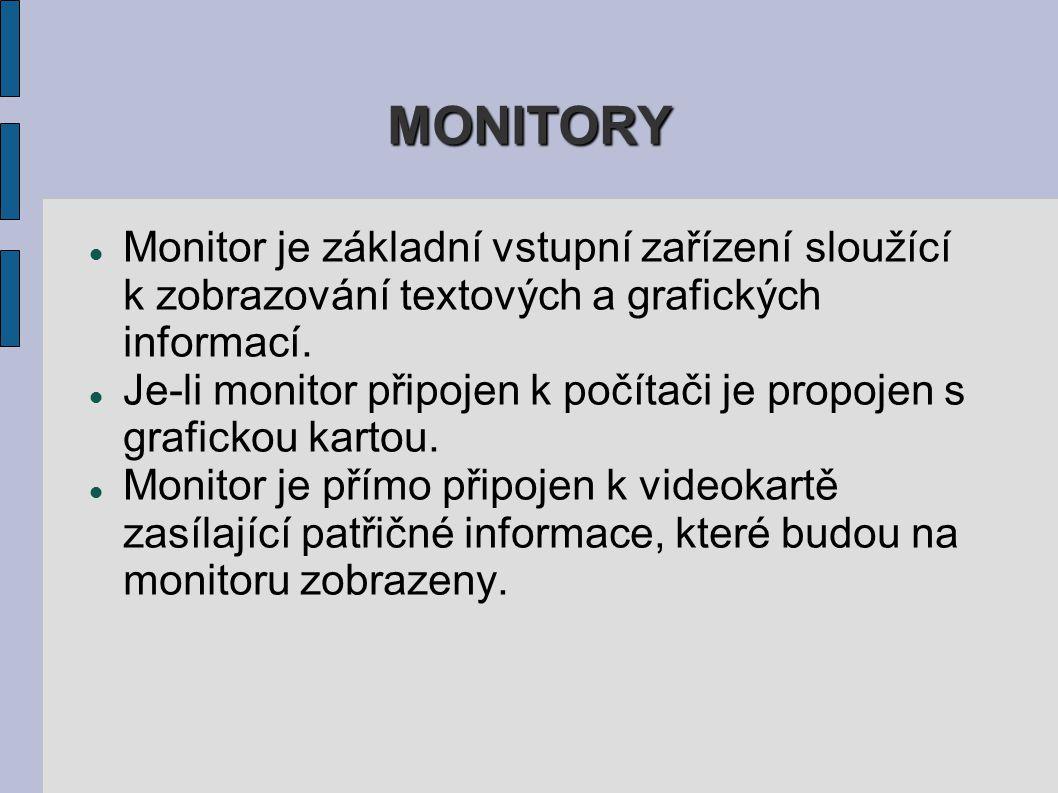 MONITORY Monitor je základní vstupní zařízení sloužící k zobrazování textových a grafických informací. Je-li monitor připojen k počítači je propojen s