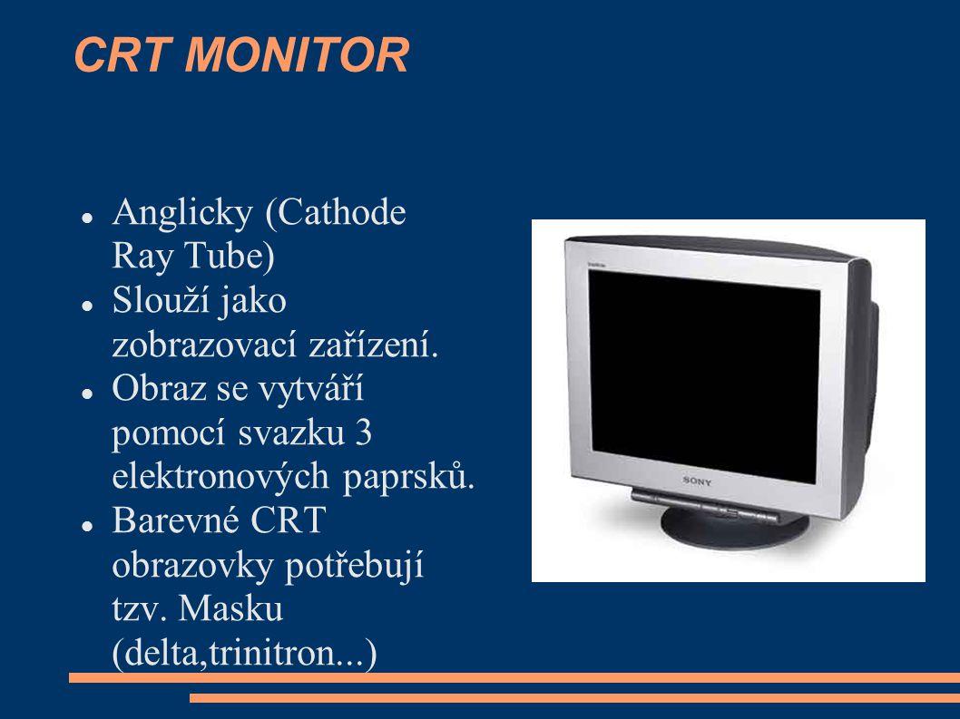 CRT MONITOR Anglicky (Cathode Ray Tube) Slouží jako zobrazovací zařízení. Obraz se vytváří pomocí svazku 3 elektronových paprsků. Barevné CRT obrazovk