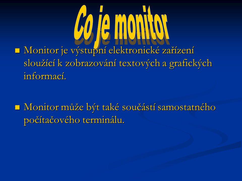 Monitor je výstupní elektronické zařízení sloužící k zobrazování textových a grafických informací.