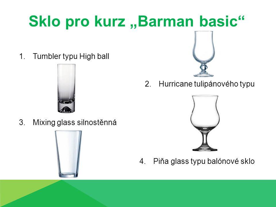 """Sklo pro kurz """"Barman basic 1.Tumbler typu High ball 2.Hurricane tulipánového typu 3.Mixing glass silnostěnná 4.Piňa glass typu balónové sklo"""