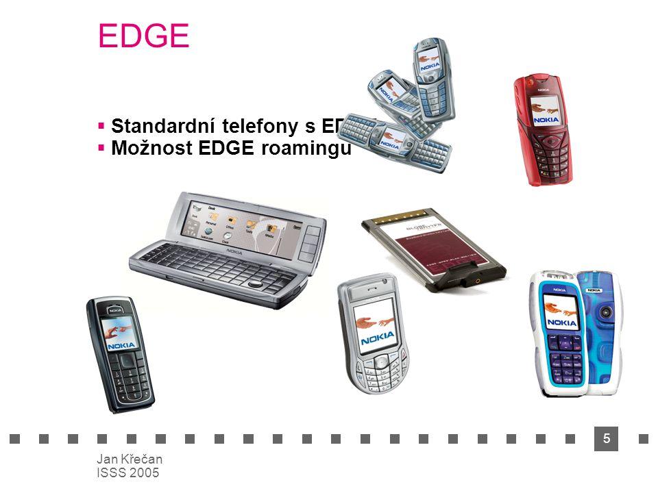 5 Jan Křečan ISSS 2005 EDGE  Standardní telefony s EDGE  Možnost EDGE roamingu