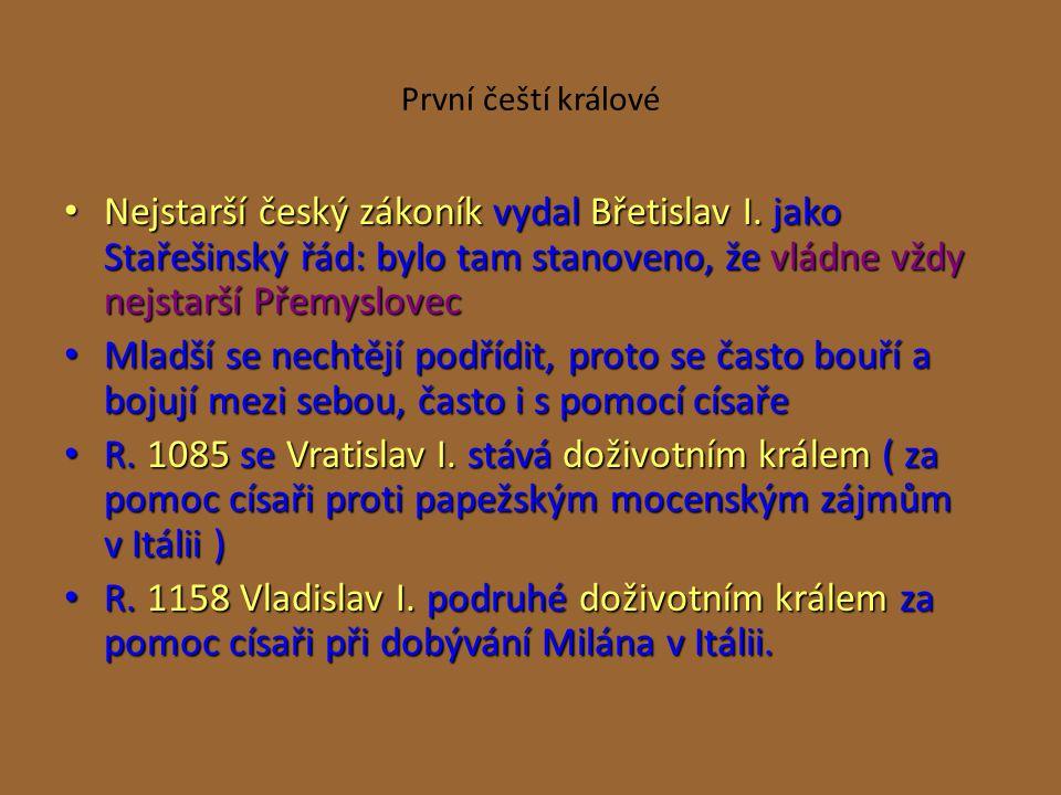 První čeští králové Nejstarší český zákoník vydal Břetislav I. jako Stařešinský řád: bylo tam stanoveno, že vládne vždy nejstarší Přemyslovec Nejstarš