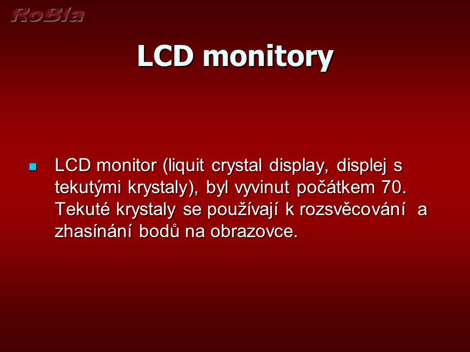 LCD monitory LCD monitor (liquit crystal display, displej s tekutými krystaly), byl vyvinut počátkem 70. Tekuté krystaly se používají k rozsvěcování a
