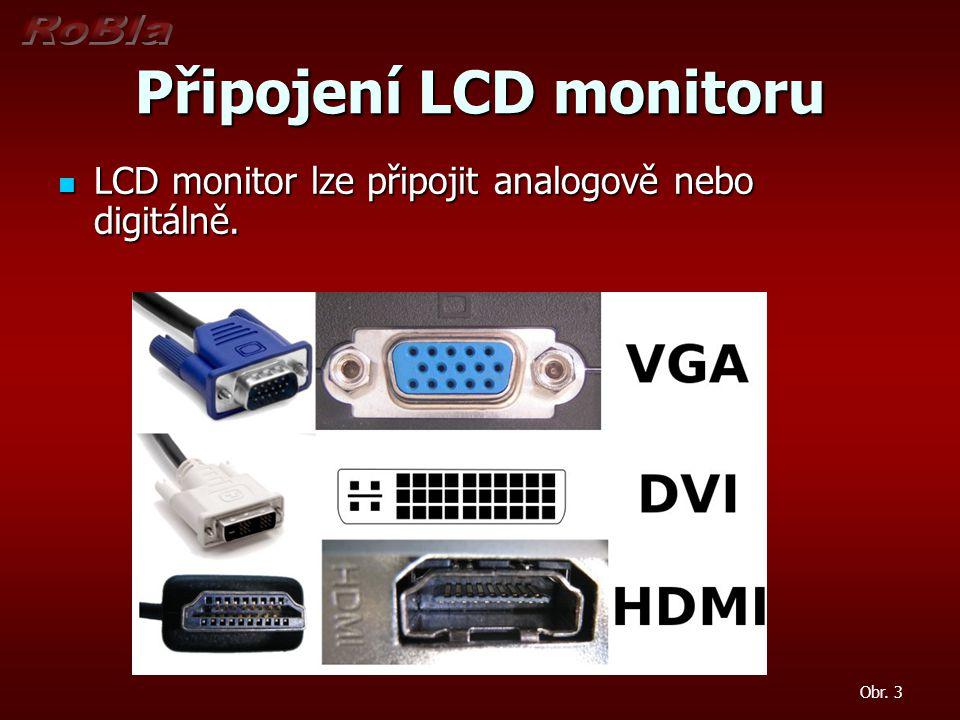 Připojení LCD monitoru LCD monitor lze připojit analogově nebo digitálně.
