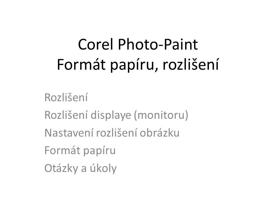 Rozlišení V počítačové grafice je rozlišení udáváno v pixelech – Je to poněkud abstraktní jednotka Pro lepší představu – Každý display (monitor) má určité rozlišení – V případě, že chceme na pozadí plochy vložit wallpaper (tapetu), potřebujeme rozlišení displaye znát – Stejně v případě nového projektu v Photo-Paint potřebujeme zadat nějakou velikost obrázku