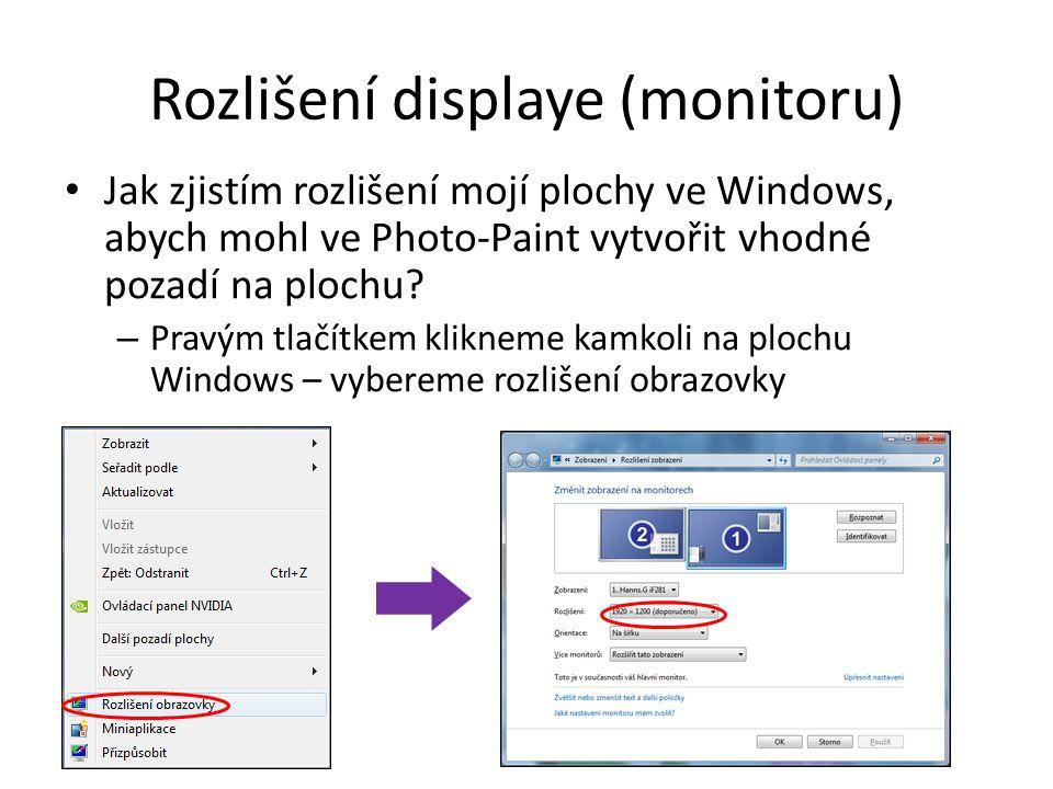 Rozlišení displaye (monitoru) Jak zjistím rozlišení mojí plochy ve Windows, abych mohl ve Photo-Paint vytvořit vhodné pozadí na plochu.