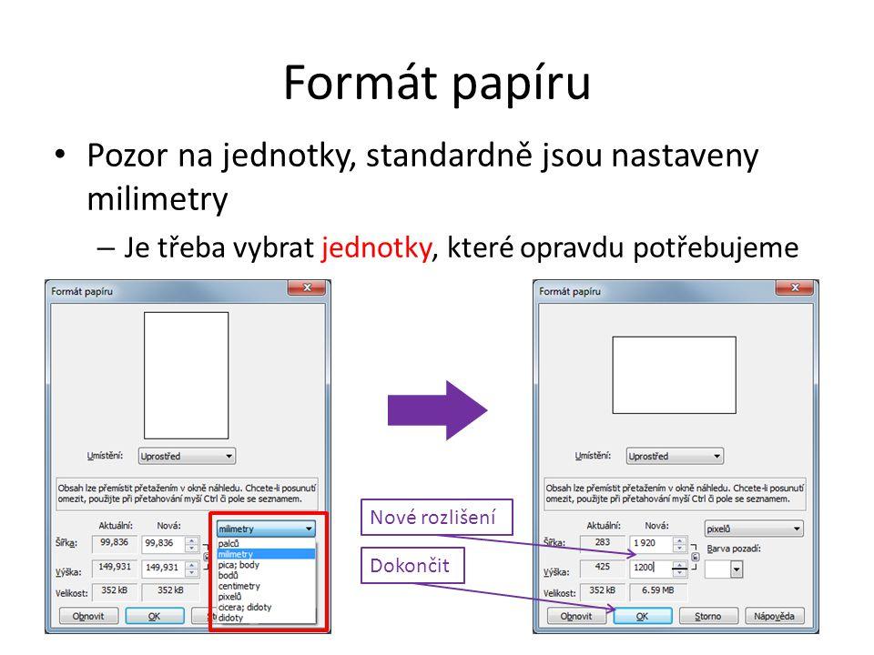 Formát papíru Pozor na jednotky, standardně jsou nastaveny milimetry – Je třeba vybrat jednotky, které opravdu potřebujeme Nové rozlišení Dokončit