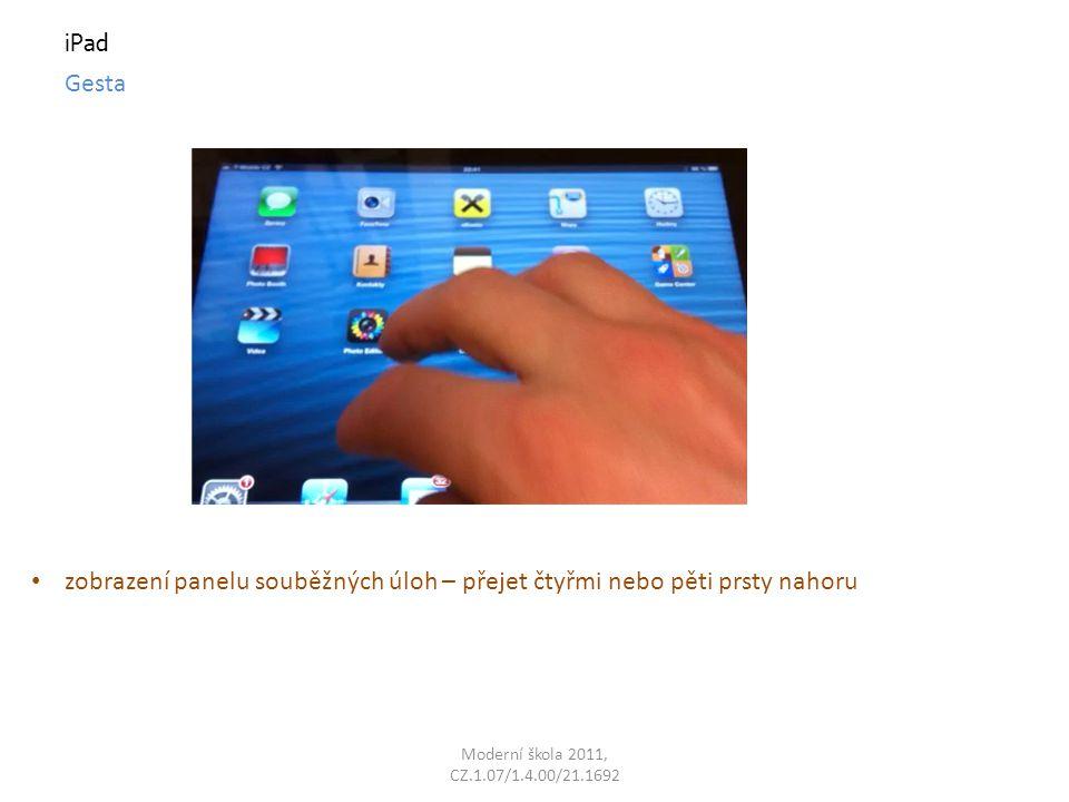 Moderní škola 2011, CZ.1.07/1.4.00/21.1692 iPad Gesta zobrazení panelu souběžných úloh – přejet čtyřmi nebo pěti prsty nahoru