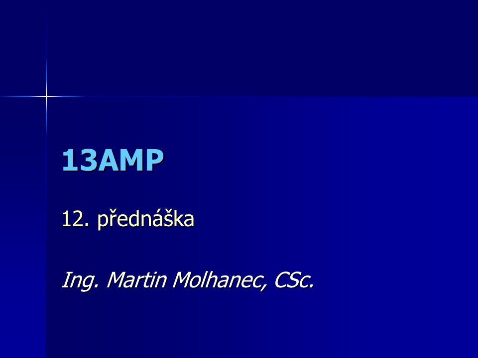 13AMP 12. přednáška Ing. Martin Molhanec, CSc.