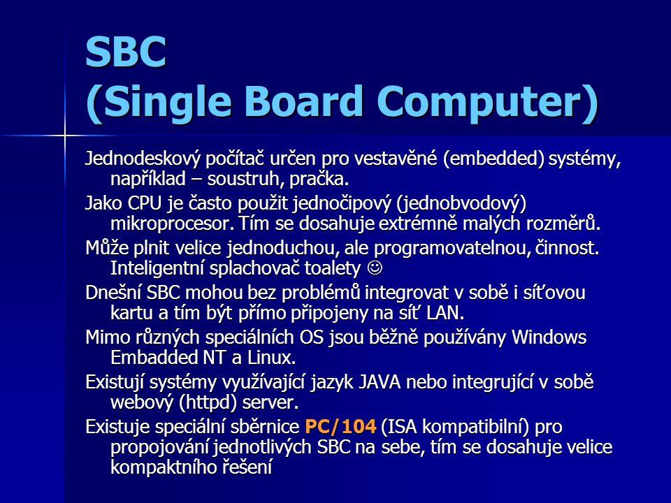 SBC (Single Board Computer) Jednodeskový počítač určen pro vestavěné (embedded) systémy, například – soustruh, pračka.