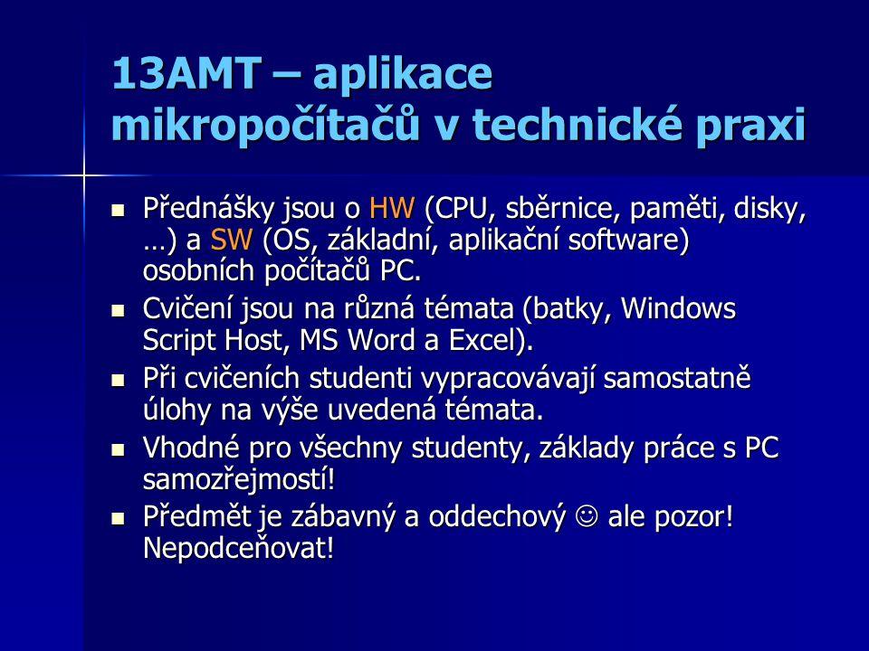 13AMT – aplikace mikropočítačů v technické praxi Přednášky jsou o HW (CPU, sběrnice, paměti, disky, …) a SW (OS, základní, aplikační software) osobních počítačů PC.