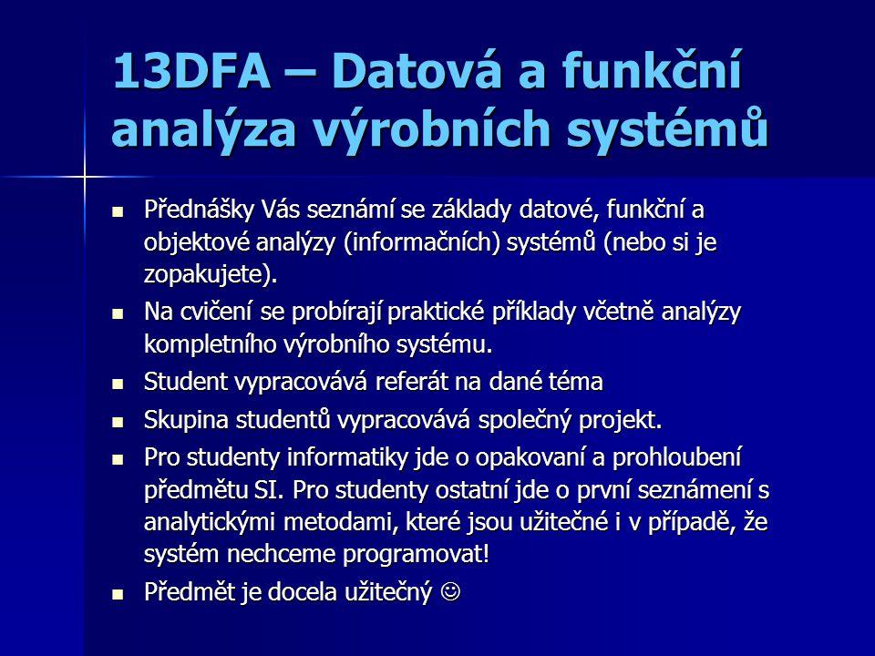 13DFA – Datová a funkční analýza výrobních systémů Přednášky Vás seznámí se základy datové, funkční a objektové analýzy (informačních) systémů (nebo si je zopakujete).