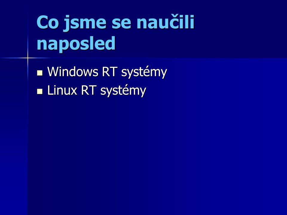 Co jsme se naučili naposled Windows RT systémy Windows RT systémy Linux RT systémy Linux RT systémy