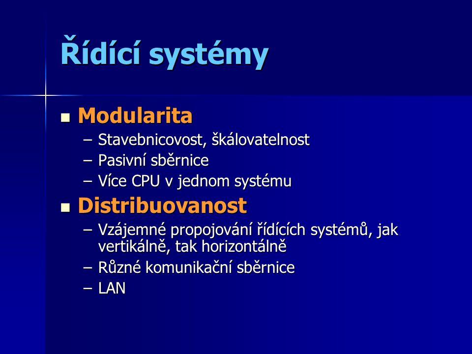 Řídící systémy Modularita Modularita –Stavebnicovost, škálovatelnost –Pasivní sběrnice –Více CPU v jednom systému Distribuovanost Distribuovanost –Vzájemné propojování řídících systémů, jak vertikálně, tak horizontálně –Různé komunikační sběrnice –LAN
