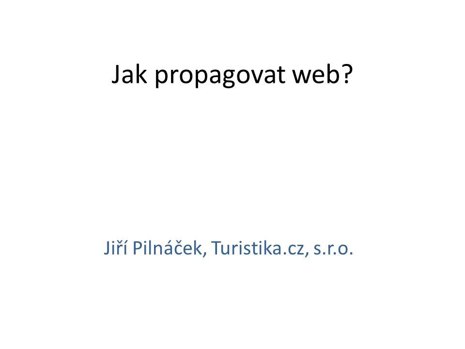 Jak propagovat web Jiří Pilnáček, Turistika.cz, s.r.o.