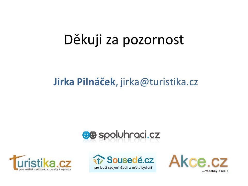 Děkuji za pozornost Jirka Pilnáček, jirka@turistika.cz